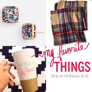 My Favorite Things {Macaroni&Mascara}
