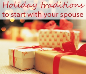 Holiday traditions to start with your spouse