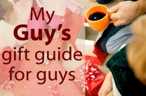 My Guy's gift guide for guys